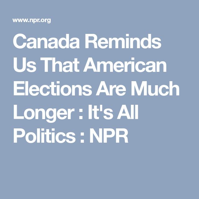 Canada Reminds Us That American Elections Are Much Longer : It's All Politics : NPR