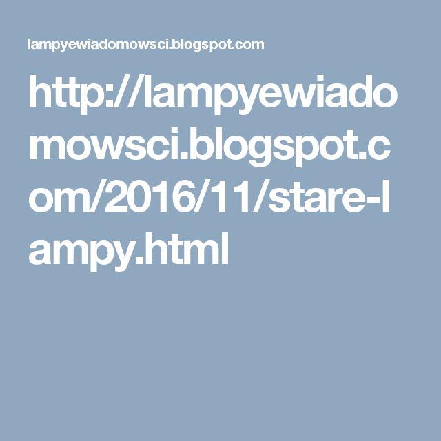http://lampyewiadomowsci.blogspot.com/2016/11/stare-lampy.html