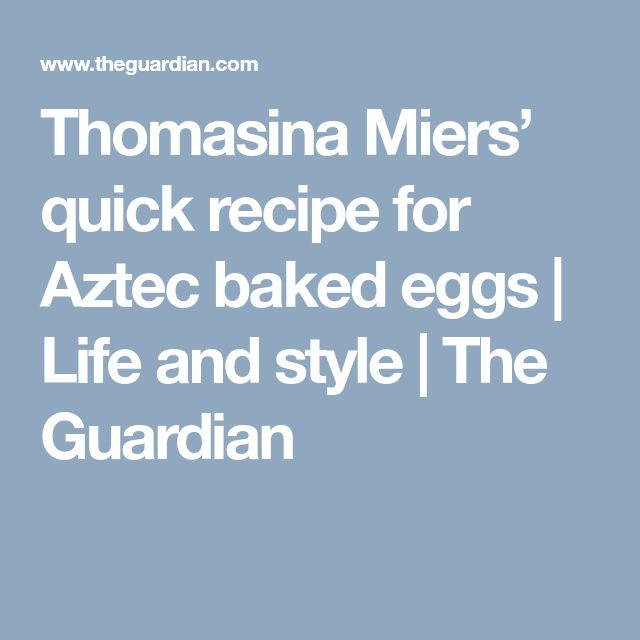 Thomasina Miers' quick recipe for Aztec baked eggs | Life and style | The Guardian