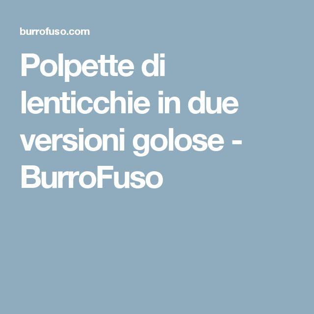 Polpette di lenticchie in due versioni golose - BurroFuso