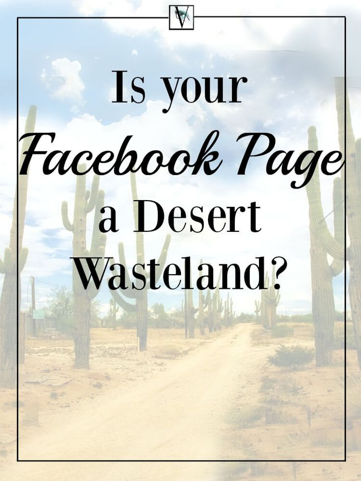 Is your Facebook Page a desert wasteland? Use Facebook's algorithm changes to your advantage.