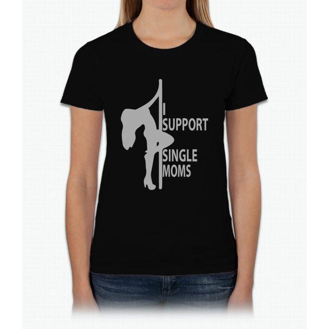 I Support Single Moms Womens T-Shirt