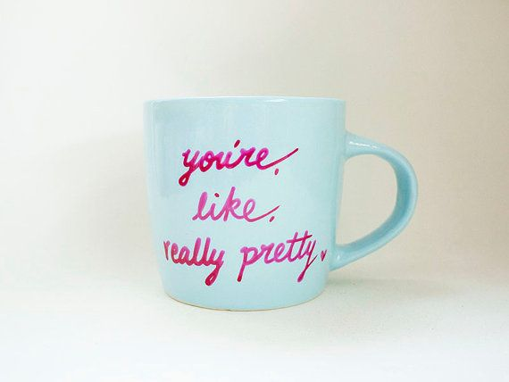 YOURE LIKE, REALLY PRETTY Coffee Mug  Youre like, really pretty, a random quote from the movie, Mean Girls, makes this blue coffee mug with fucsia