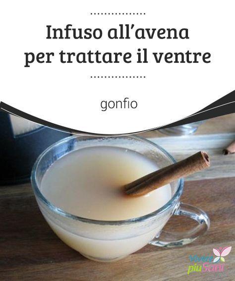 #Infuso #all'avena per trattare il ventre gonfio L'avena è un cereale dalle numerose proprietà, tra cui quella di #ridurre il problema del #ventre #gonfio