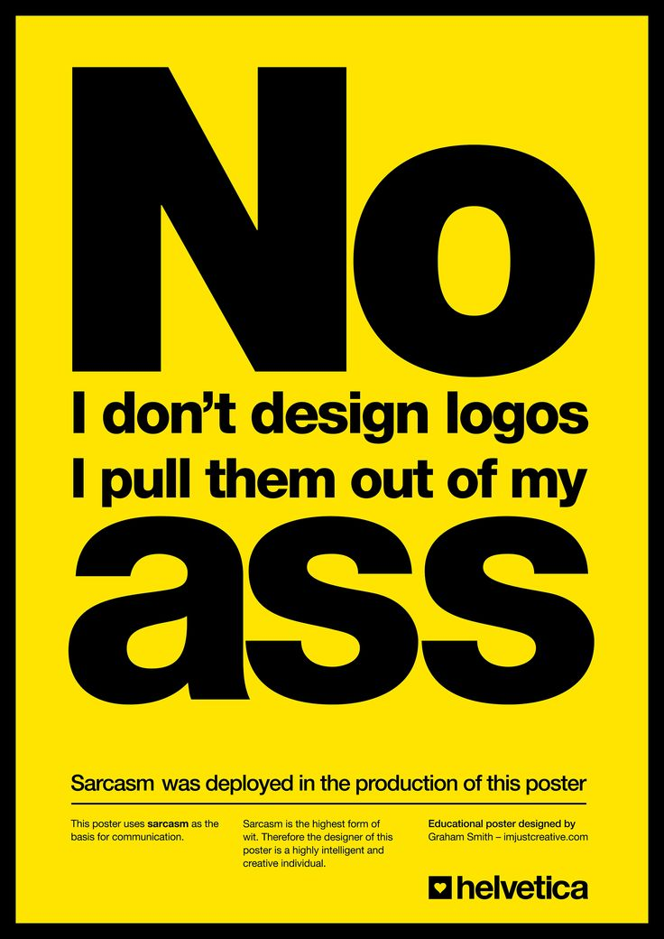 """A refresh of my old favourite poster, """"No. I don't design logos, I pull them out of my ass."""", which is available for download in various styles."""
