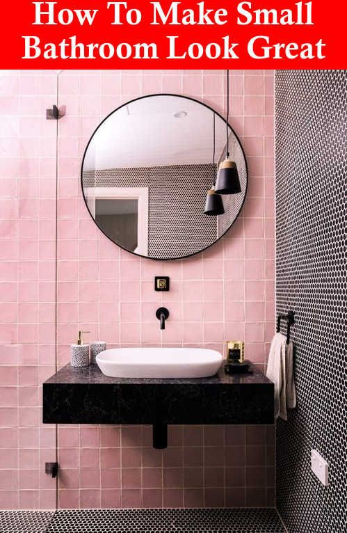 How To Make A Small Bathroom Look Great Small Bathroom