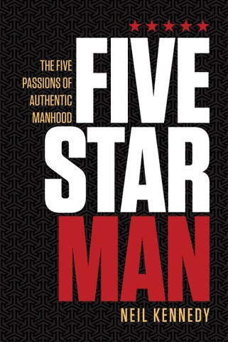 Release the five passions of authentic manhood.