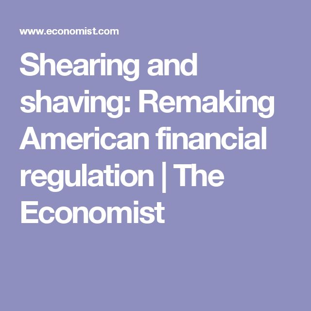 Shearing and shaving: Remaking American financial regulation   The Economist