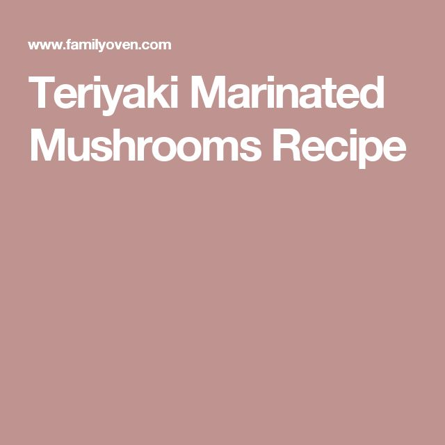 Teriyaki Marinated Mushrooms Recipe