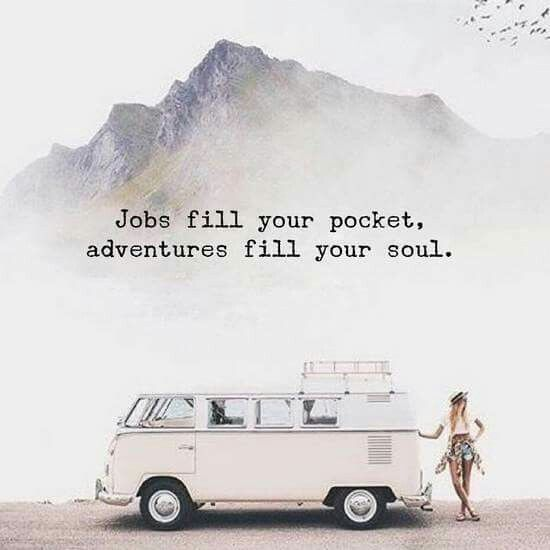 Jobs fill your pocket. Adventure fill your soul.