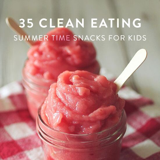 35 Clean Eating Summer Time Snacks for Kids!