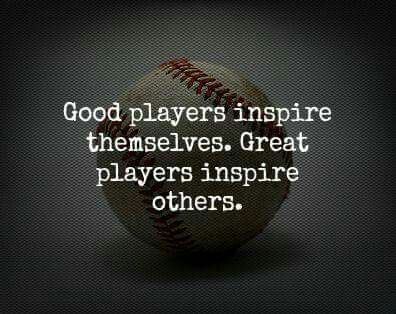 Good players inspire themselves, great players inspire others!