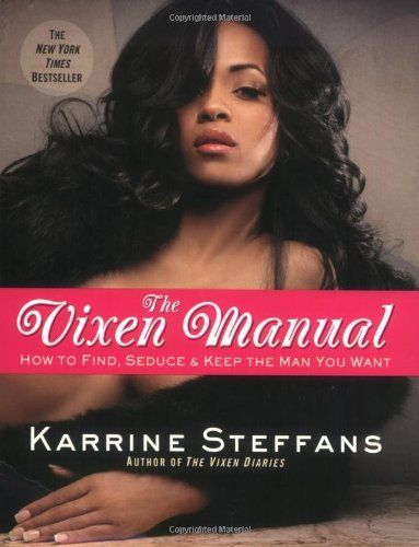 The Vixen Manual: How to Find, Seduce & Keep the Man You Want by Karrine Steffans, http://www.amazon.com/dp/0446179981/ref=cm_sw_r_pi_dp_GK2Rrb1A6GF3V