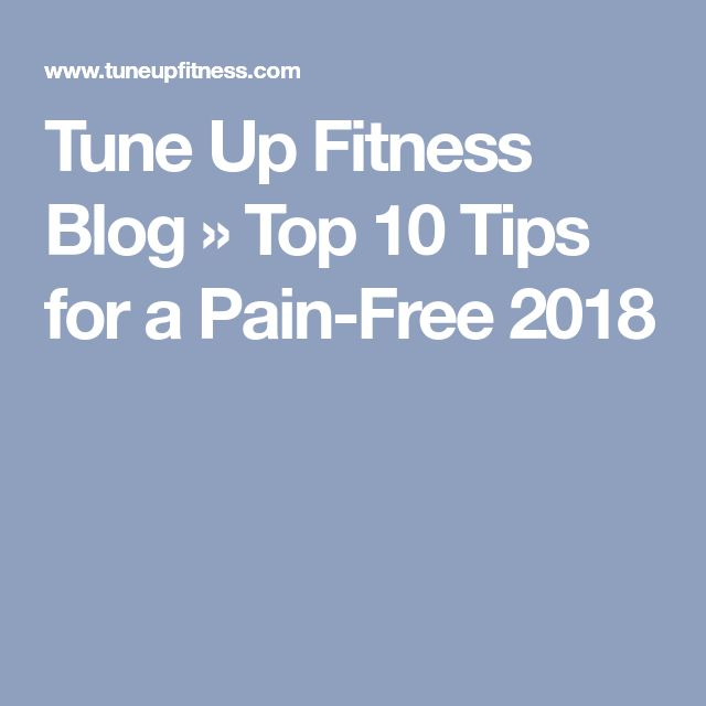 Tune Up Fitness Blog » Top 10 Tips for a Pain-Free 2018
