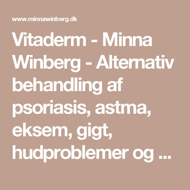 Vitaderm - Minna Winberg - Alternativ behandling af psoriasis, astma, eksem, gigt, hudproblemer og allergier