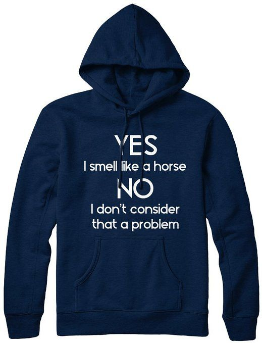 Yes I Smell Like A Horse , No Not A Problem Unisex Womens Ladies Girls Riding Hoodie Sweater