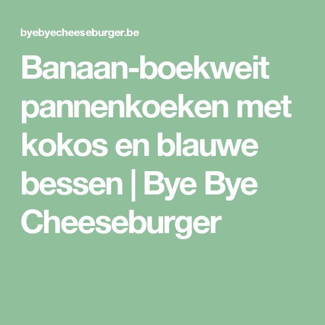 Banaan-boekweit pannenkoeken met kokos en blauwe bessen | Bye Bye Cheeseburger