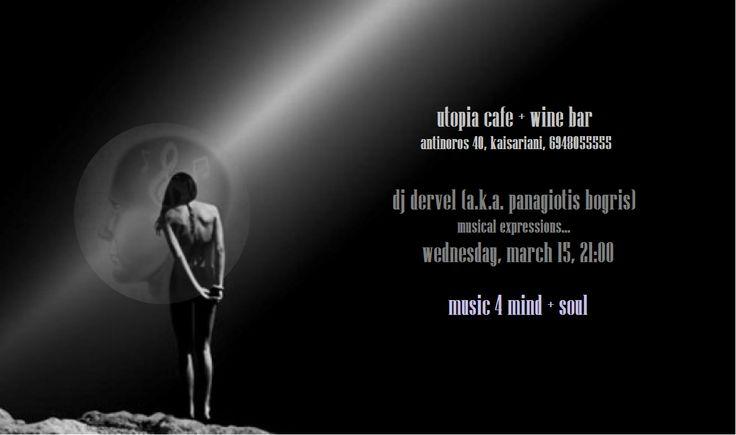 ..τη Τετάρτη , 15 Μαρτίου, o dj Dervel (a.k.a. Panagiotis Bogris) θα διαλέγει τη μουσική για σας στο Utopia cafe + wine bar, επιλογές από electronic, soul, funk, house, jazz, rock και latin.