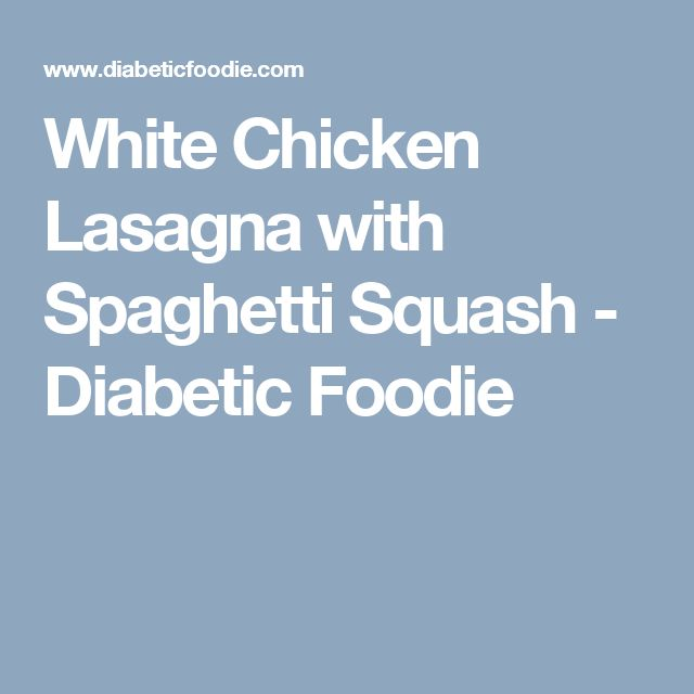 White Chicken Lasagna with Spaghetti Squash - Diabetic Foodie