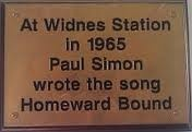 A plaque in the station conmemorates Paul Simon's 'Homeward Bound' which was written at Farnworth railway station, Widnes, England, while stranded overnight waiting for a train.