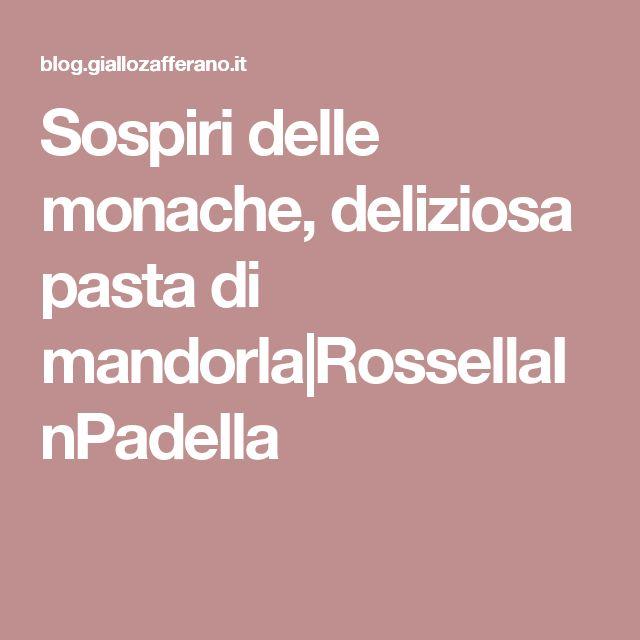 Sospiri delle monache, deliziosa pasta di mandorla|RossellaInPadella