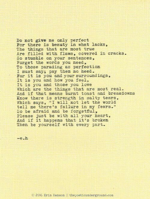 """""""Do not give me only perfect..."""", poem written by Erin Hanson"""