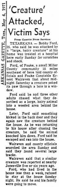 The Fouke Monster made headlines in 1971 when it reportedly attacked the home of Bobby Ford and his wife Elizabeth. The creature, which at first she thought was a bear, reached through the screen window while she was sleeping on her couch.