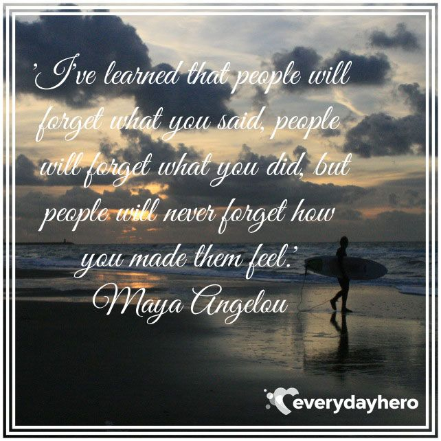 I've learned that people will forget what you said, people will forget what you did, but people will never forget how you made them feel. #MayaAngelo #inspiration #strength #quote