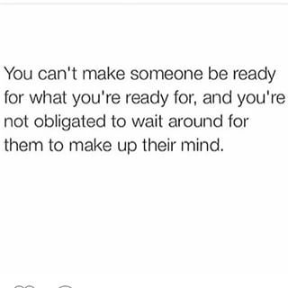 I'm not waiting. I'm my next relationship, you need to come with the same mindset and be ready to settle down and make this a forever although they say nothing last forever. that's us