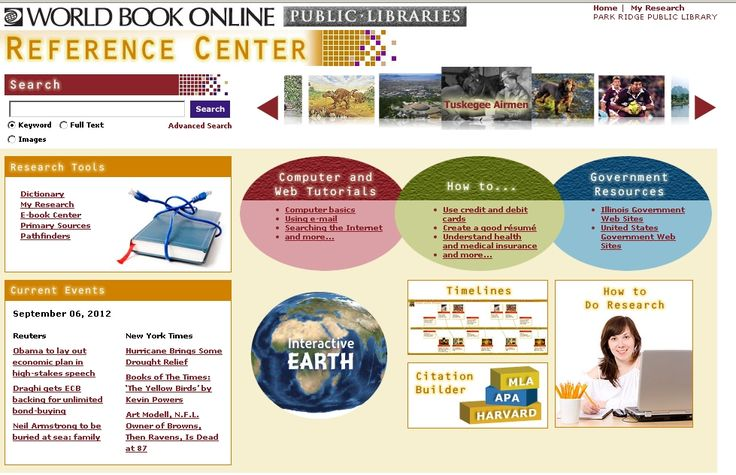 World Book Online is the online multimedia version of the popular print encyclopedia for adults and children. It includes thousands of full-text English-language electronic books (e-books) in the areas of fiction and non-fiction, as well as books in Spanish, French, German, Italian, Dutch, Latin, Flemish, and Portuguese. It also has more than 26,000 encyclopedia articles, over 10,000 pictures and much more.