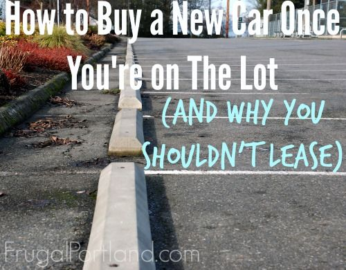 How to Buy a New Car (and Why You Shouldn't Lease)