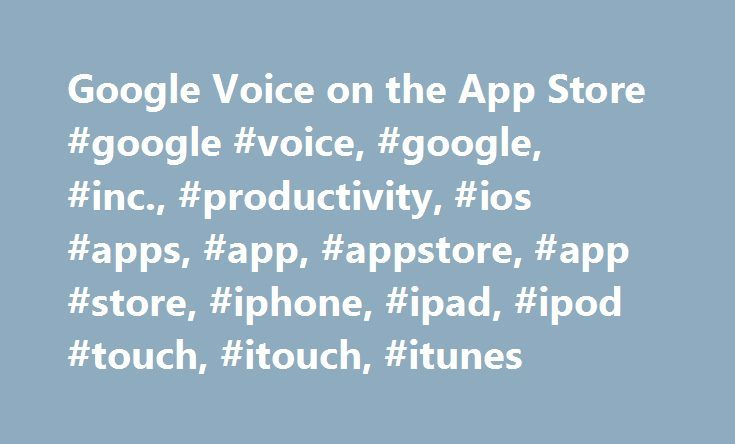 Google Voice on the App Store #google #voice, #google, #inc., #productivity, #ios #apps, #app, #appstore, #app #store, #iphone, #ipad, #ipod #touch, #itouch, #itunes http://kenya.nef2.com/google-voice-on-the-app-store-google-voice-google-inc-productivity-ios-apps-app-appstore-app-store-iphone-ipad-ipod-touch-itouch-itunes/  # Google Voice Description Google Voice gives you a free phone number for calling, text messaging, and voicemail. It works on smartphones and computers, and syncs across…