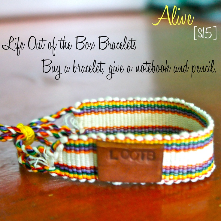 LOOTB Alive: $15. To live doesn't mean your alive. This bracelet was hand woven in Central America making every single one a special piece of art. Buy a bracelet, give a notebook & pencil. That's Life Out of the Box.