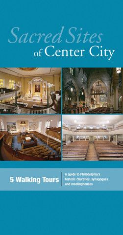 Sacred Sites of Center City: A Guide to Philadelphia's Historic Churches, Synagogues and Meetinghouses