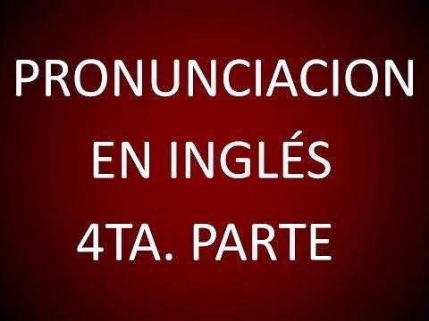 Inglés Americano - Lección 4 - Pronunciación (4ta. Parte) - YouTube