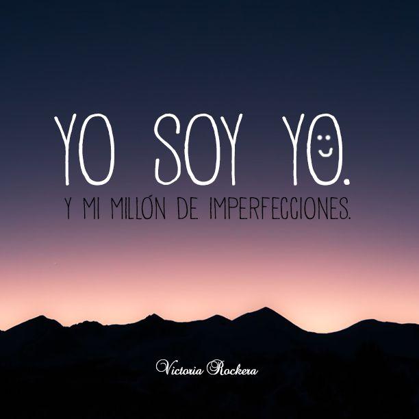 Yo soy yo. Y mi millón de imperfecciones.