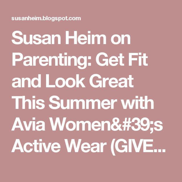 Susan Heim on Parenting: Get Fit and Look Great This Summer with Avia Women's Active Wear (GIVEAWAY)