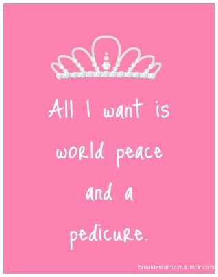 world peace and a pedicure please. I get asked by so many people if pageant girls actually say this it's ridiculous lol