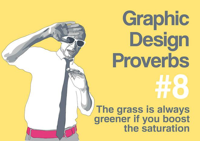 Graphic Design Proverbs - The grass is always greener if you boost the saturation