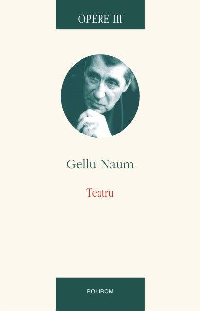 """""""Opere"""" (vol. III), Teatru, de Gellu Naum Editura Polirom, Iași, 2014, 408 p. Volum îngrijit de Simona Popescu și de Ion Cocora Gellu Naum este un poet al rolurilor, față de care se distanțează sau pe care le pune în scenă în mod obișnuit, de la Drumețul incendiar, volumul de poeme din 1936, până la Ascet la baraca de tir, ultima culegere antumă (2001); a purtat, între timp, mai multe identități: """"gladiatorul din autobuz"""" (titlul unei traduceri în maghiară), poate chiar Heraclit (numele unui…"""