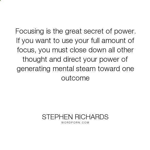 Cosmic Ordering Secrets - Stephen Richards - Focusing is the great secret of power. If you want to use your full amount of focus,.... wealth, money, self-help, self-improvement, positive-thinking, focus, law-of-attraction, mind-power, mind-body-spirit, ne