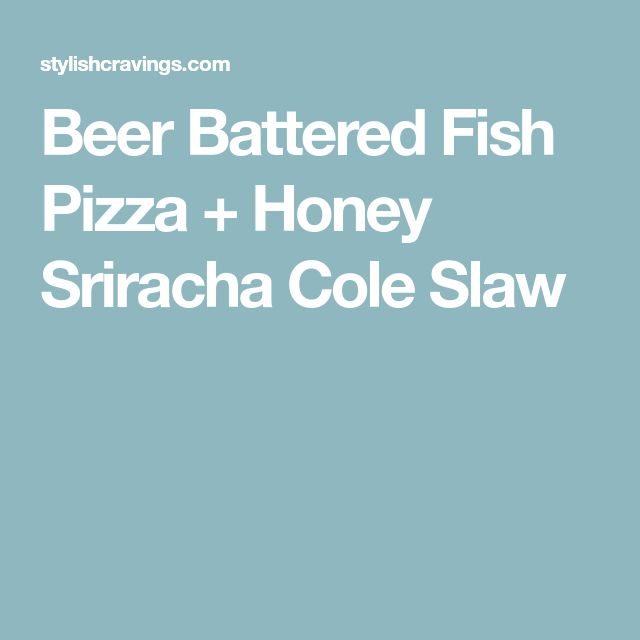 Beer Battered Fish Pizza + Honey Sriracha Cole Slaw