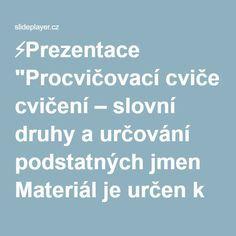 """⚡Prezentace """"Procvičovací cvičení – slovní druhy a určování podstatných jmen Materiál je určen k bezplatnému používání pro potřeby výuky a vzdělávání na všech typech."""""""