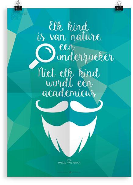 """Download deze quote op een poster: """"Elk kind is van nature een onderzoeker. Niet elk kind wordt een academicus."""""""