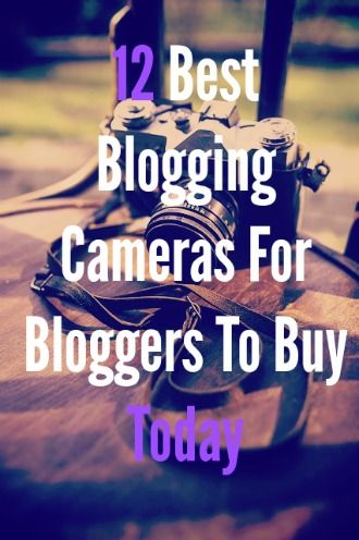 12 Best Blogging Cameras For Bloggers To Buy Today