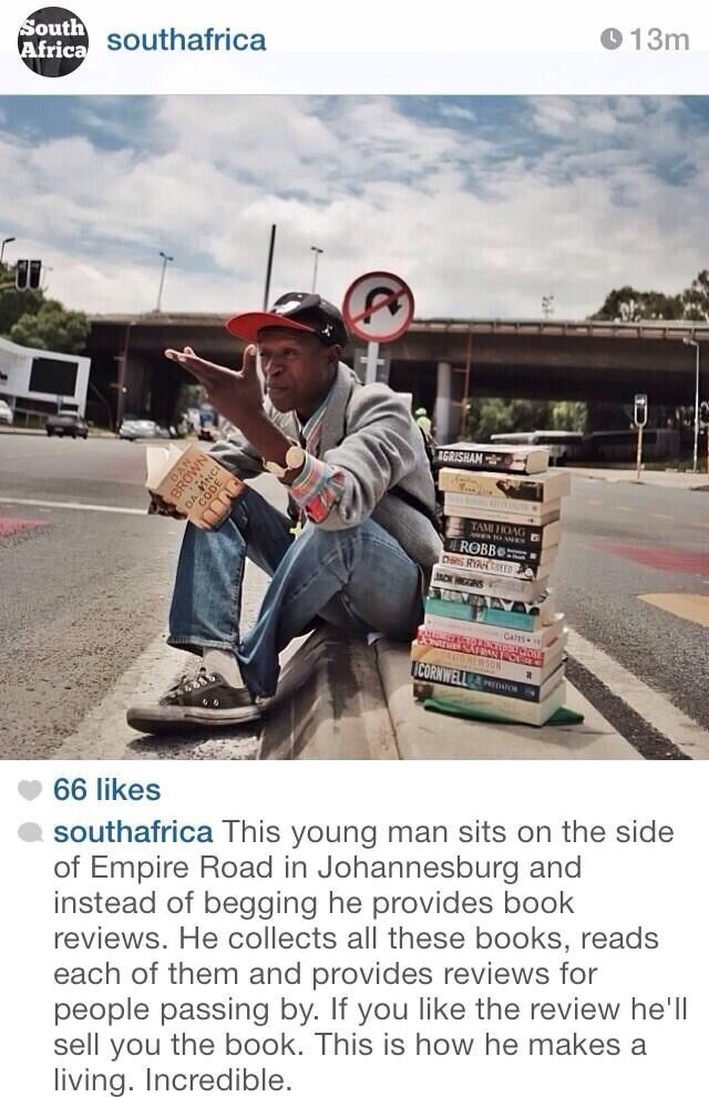 This incredible young man sits on the side of Empire Road in Johannesburg and instead of begging, he provides book reviews. He collects all these books, reads each of them, and provides reviews for people passing by. If you like the review, he'll sell you the book. This is how he makes a living. Incredible.