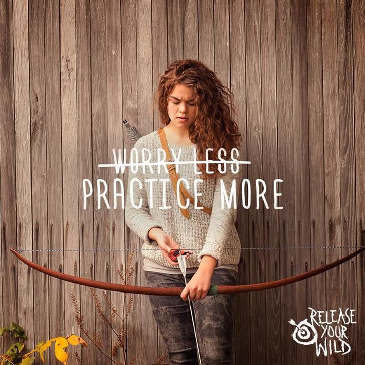 "Archery - Release Your Wild. Wise words, ""worry less, practice more""."