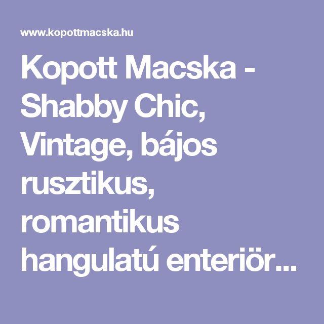 Kopott Macska - Shabby Chic, Vintage, bájos rusztikus, romantikus hangulatú enteriör / lakberendezési és egyedi Design termékek, bútorok, kiegészítők webshopja.