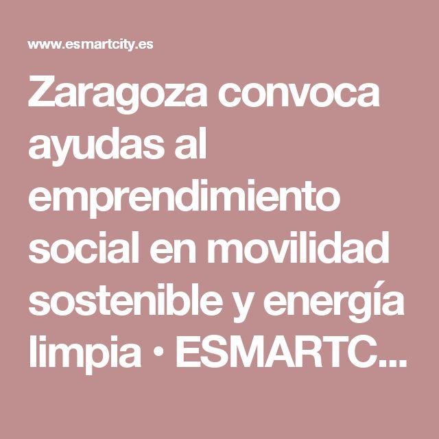 Zaragoza convoca ayudas al emprendimiento social en movilidad sostenible y energía limpia • ESMARTCITY