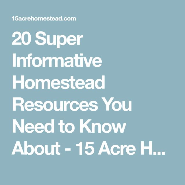 20 Super Informative Homestead Resources You Need to Know About - 15 Acre Homestead